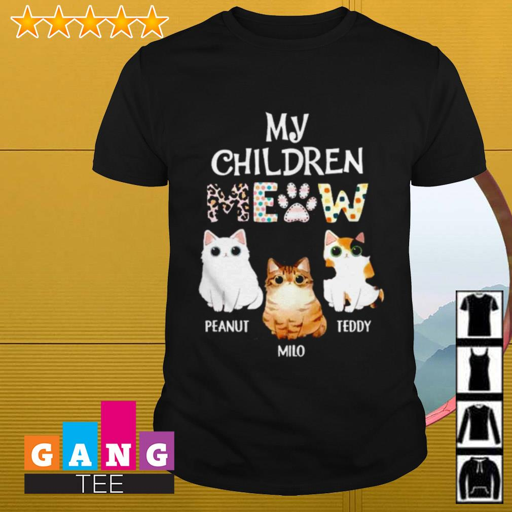 Cats my children meow Peanut Milo Teddy shirt
