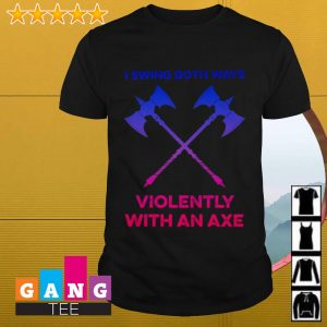 LGBT I swing both ways violently with an axe shirt