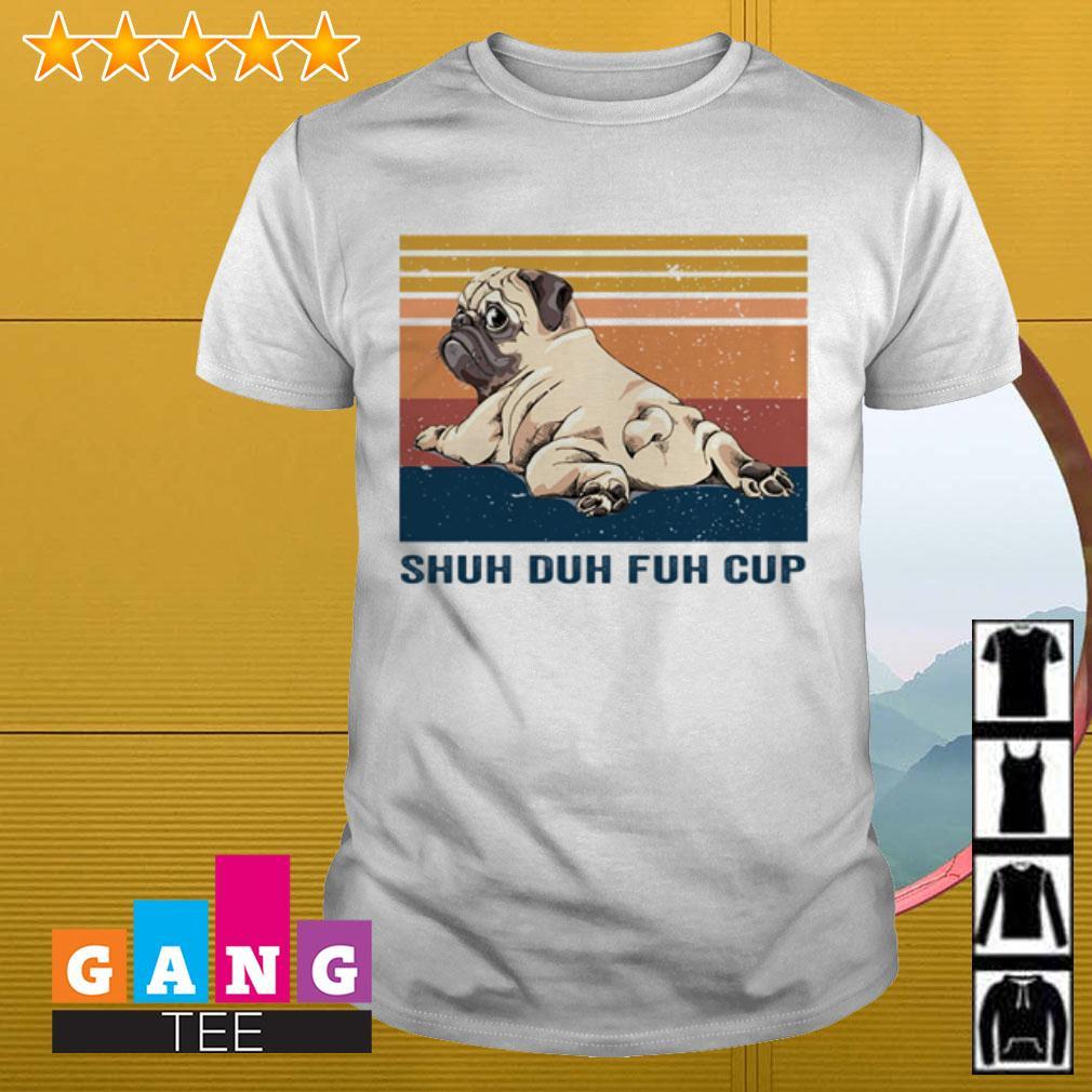 Pug shuh duh fuh cup retro shirt