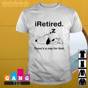 Snoopy iRetired there's a nap for that shirt