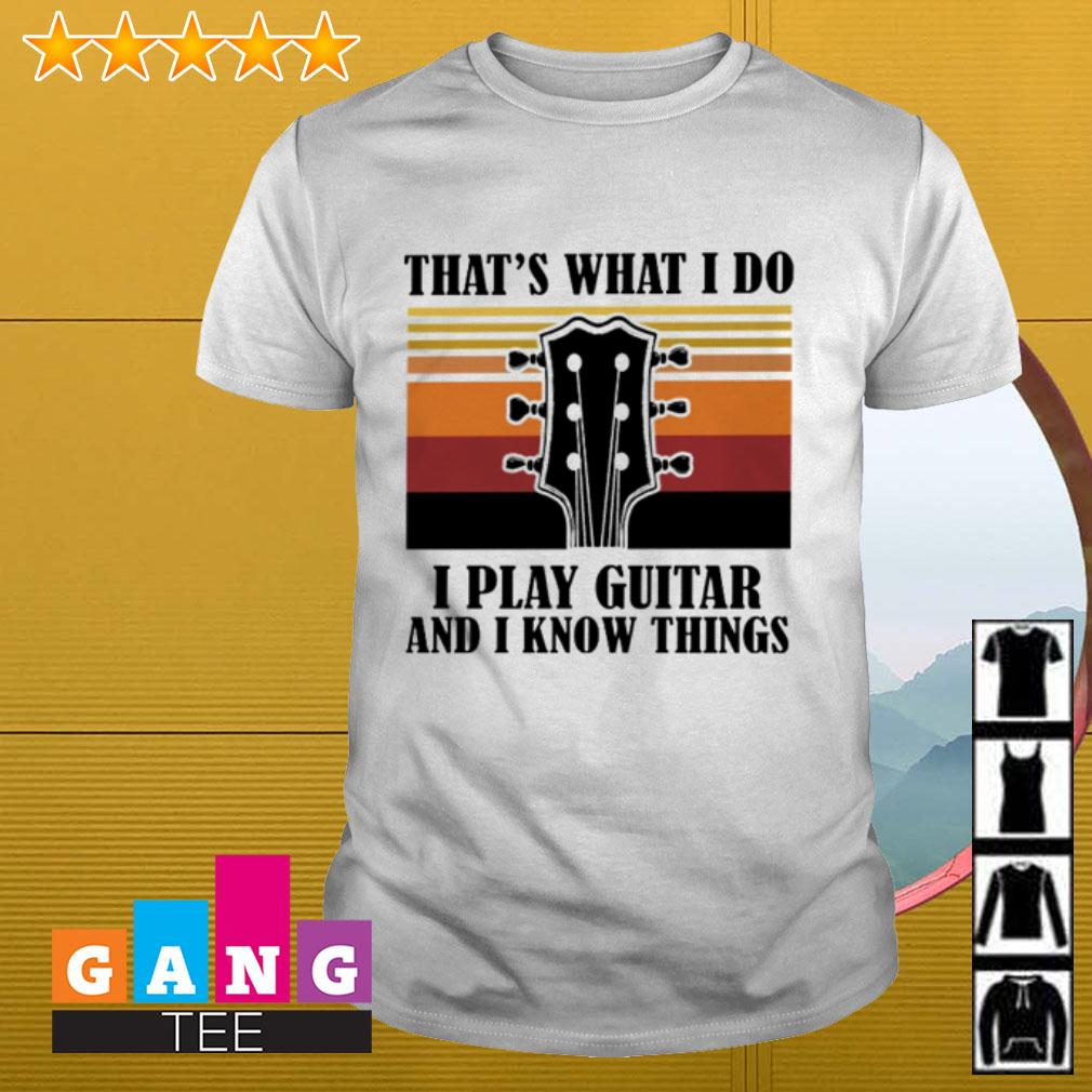 That's what I do I play guitar and I know things vintage shirt