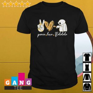 Baymax peace love balalala shirt