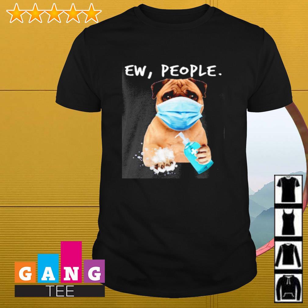 Pug Ew People wash hand shirt