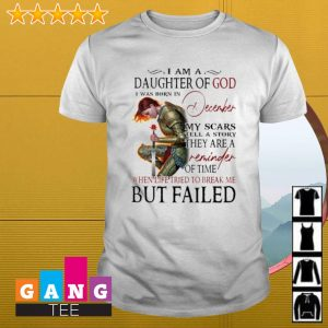 Warrior I am a daughter of god i was born in December my scars tell a story shirt