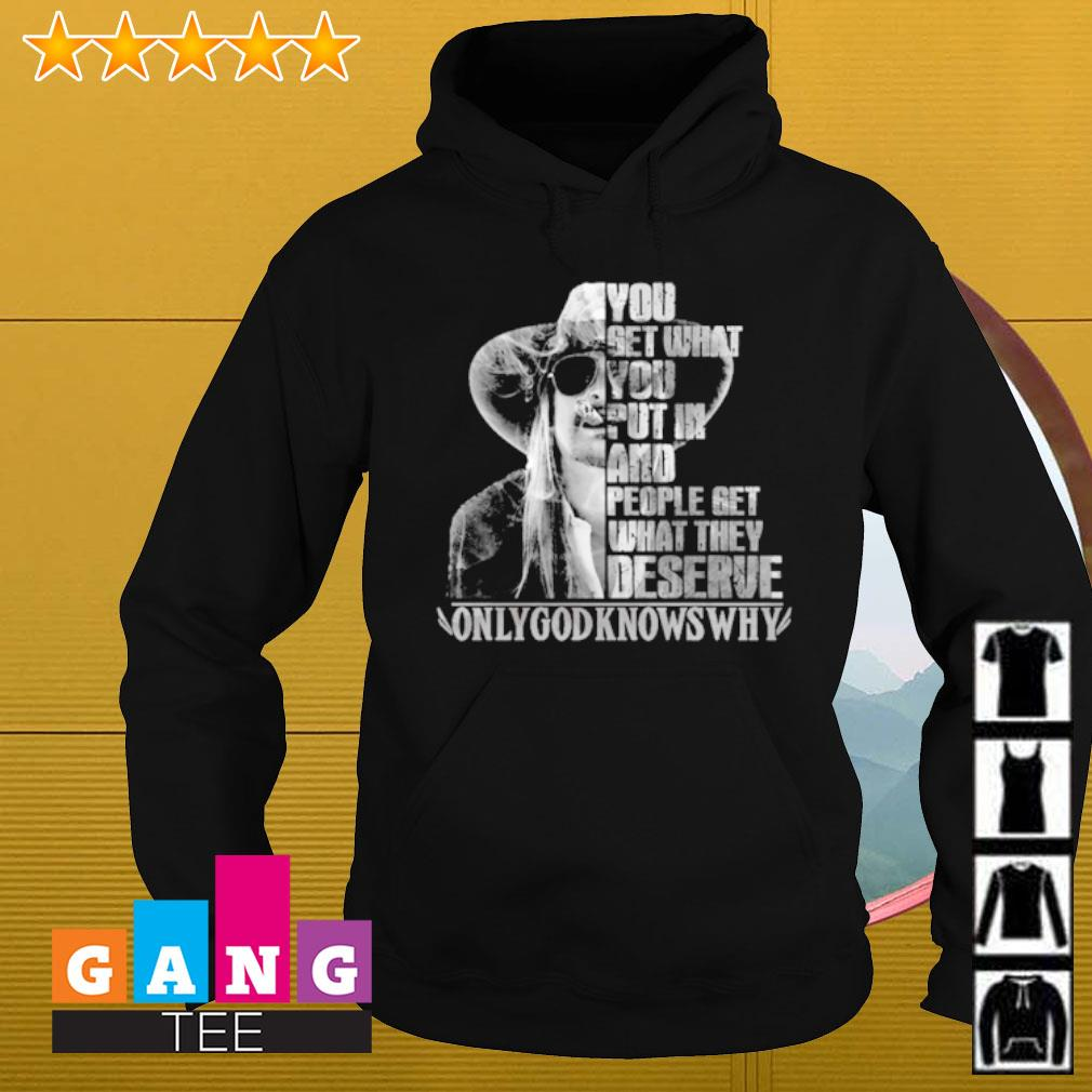 You get what put in and people get what they deserve only god knows why s Hoodie