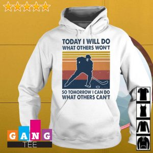 Hockey today I will do what others won't so tomorrow I can do what others cant vintage s Hoodie