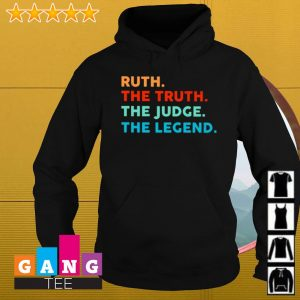 Ruth The Truth the truth the judge the legend RBG s Hoodie