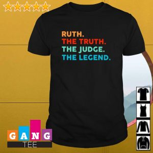 Ruth The Truth the truth the judge the legend RBG shirt