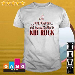 Some grandmas play bingo real grandmas listen to Kid Rock shirt