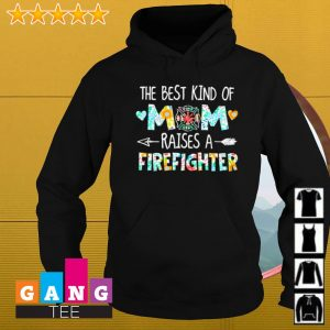 The best kind of mom raises a firefighter s Hoodie