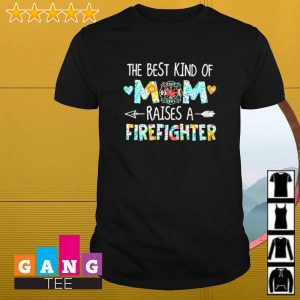 The best kind of mom raises a firefighter shirt