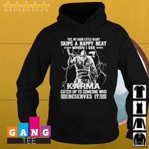 Yes my dark little heart skips a happy beat when i see Karma catch up to someone who deserves it s Hoodie
