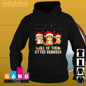 Christmas gift all of the otter reindeer s Hoodie