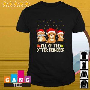 Christmas gift all of the otter reindeer shirt