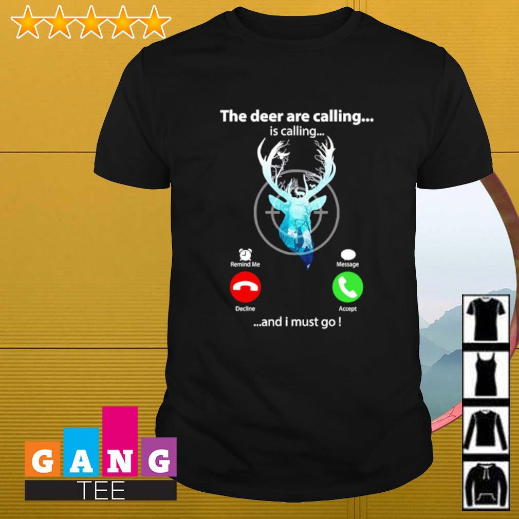 The deer are calling is calling and i must go shirt