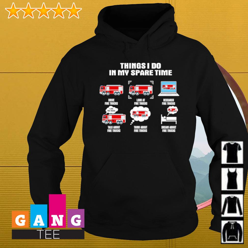 Things i do in my spare time drive fire trucks s Hoodie