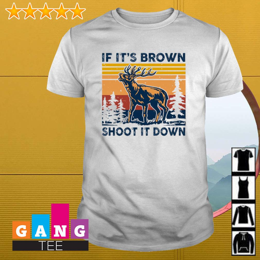 Deer it's brown shoot it down vintage shirt