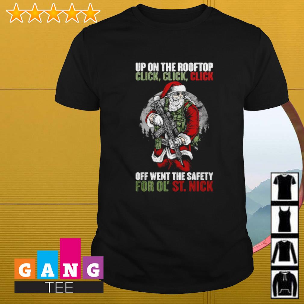 Santa Claus up on the rooftop click click click off went the safety for ol' st nick shirt