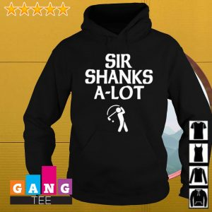 Sir shanks a lot Golf s Hoodie