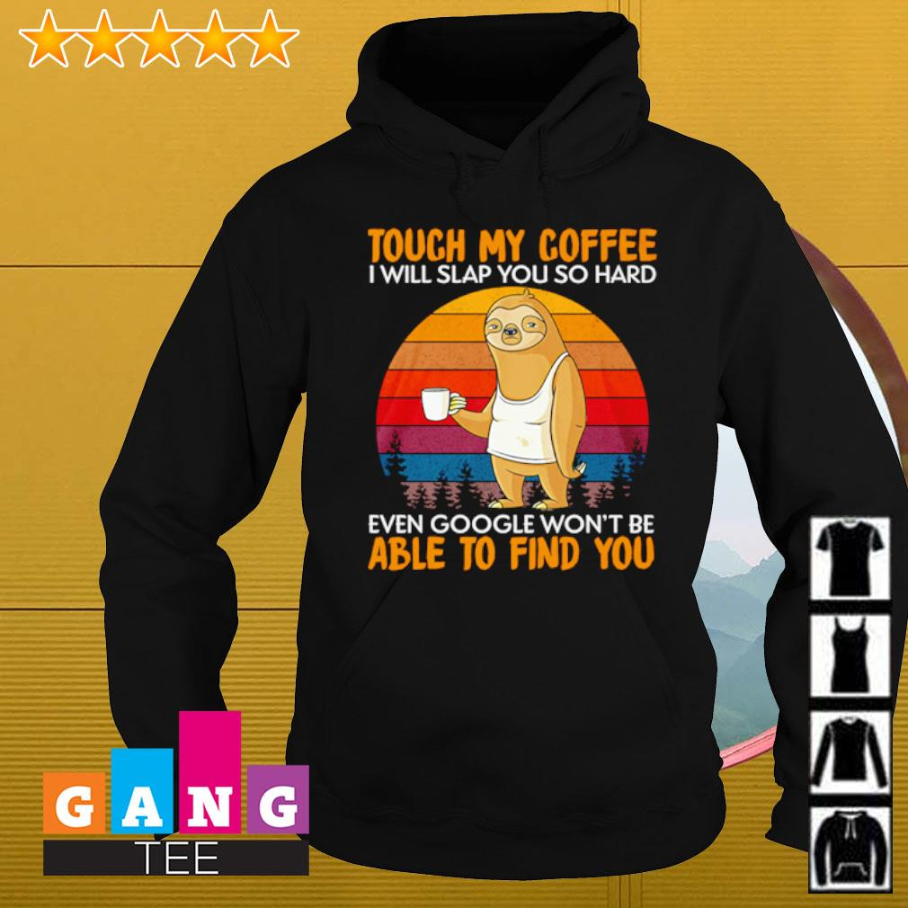 Sloth touch my coffee i will slap you so hard even google won't be able to find you Vintage s Hoodie