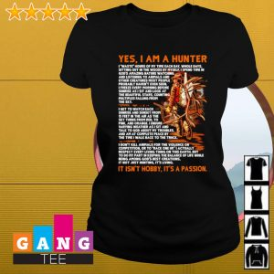 Yes i am a hunter it isn't hobby it's a passion s Ladies-tee