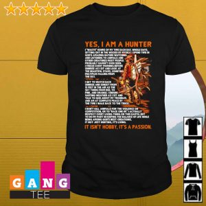 Yes i am a hunter it isn't hobby it's a passion shirt