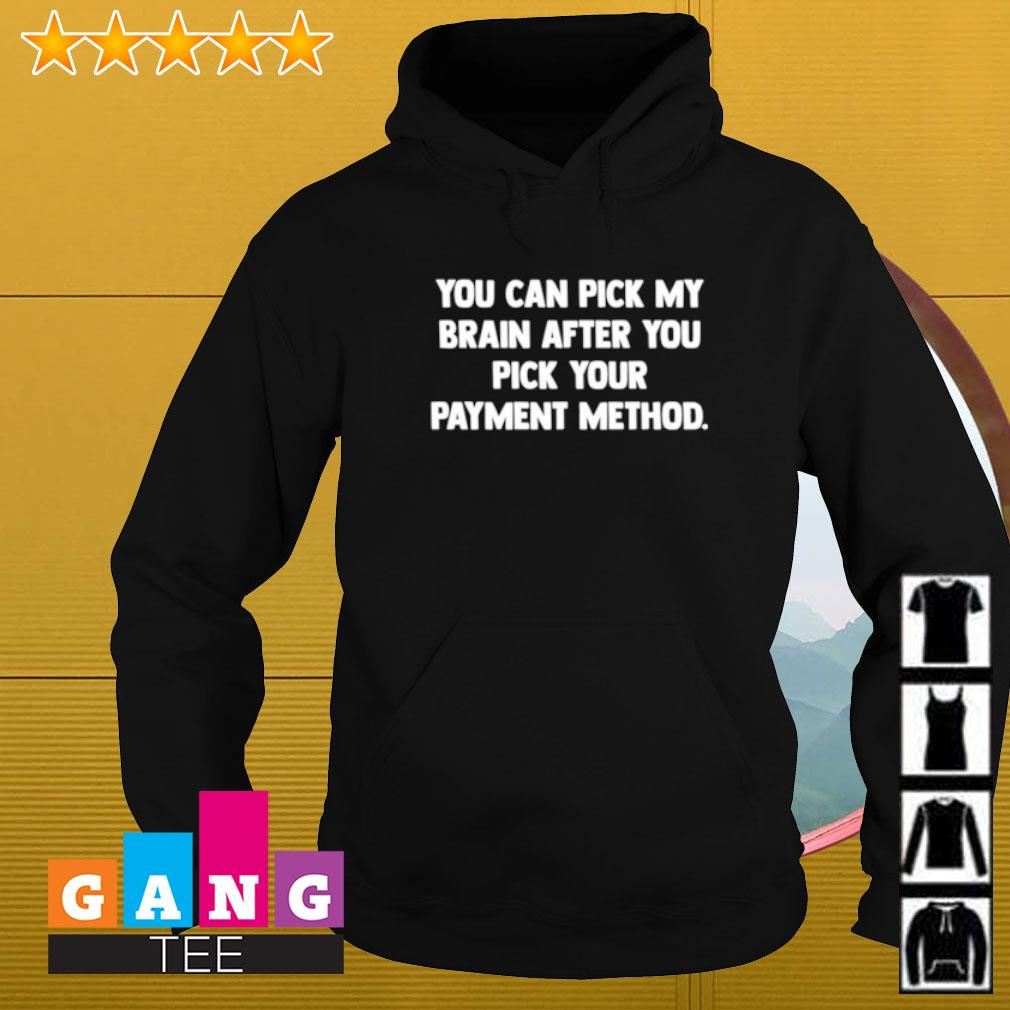 You can pick my brain after you pick your payment method s Hoodie