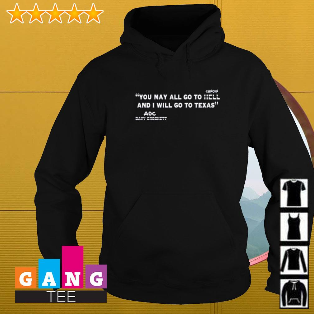 You may all go to cancun and I will go to Texas s Hoodie