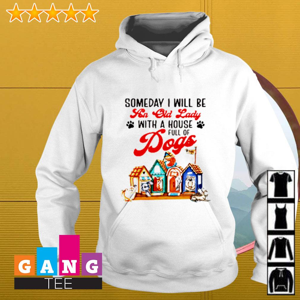 Someday I will be an old lady with a house full of dogs Hoodie