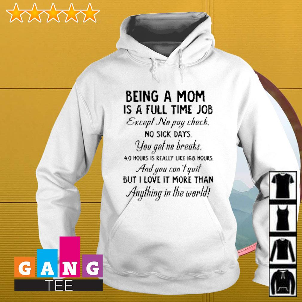 Being a mom is a full time job except no pay check no sick days you get no breaks Hoodie