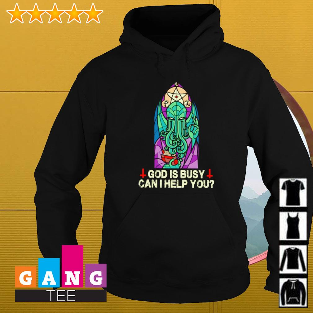 Cthulh God is busy can I help you Hoodie