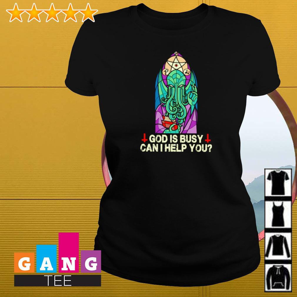Cthulh God is busy can I help you Ladies-tee