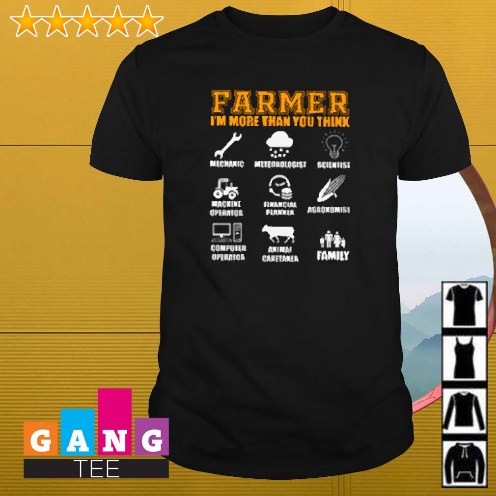 Farmer i'm more than you think mechanic meteorologist scientist machine operator financial planner shirt