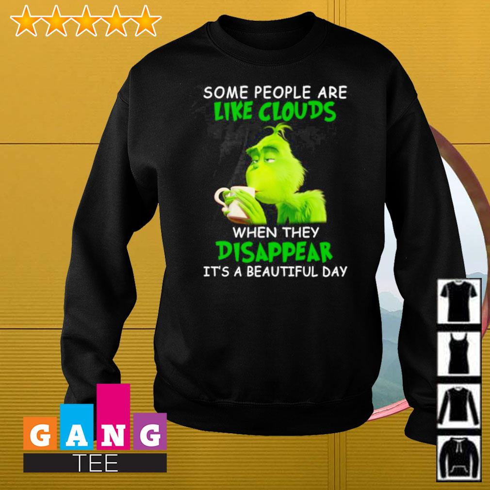 Grinch some people are like clouds when they disappear it's a beautiful day Sweater