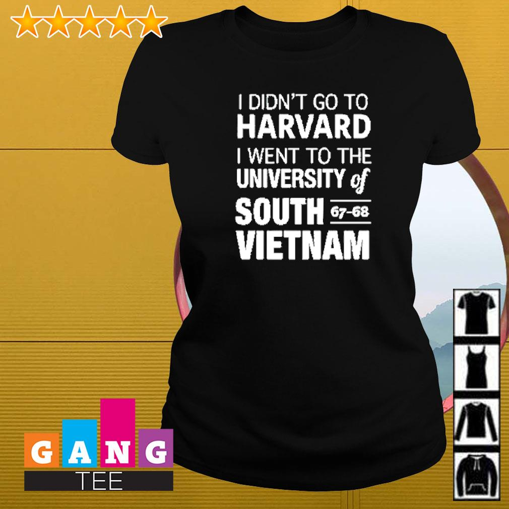 I didn't go to Harvard I went to the university of South 67-68 Vietnam Ladies-tee