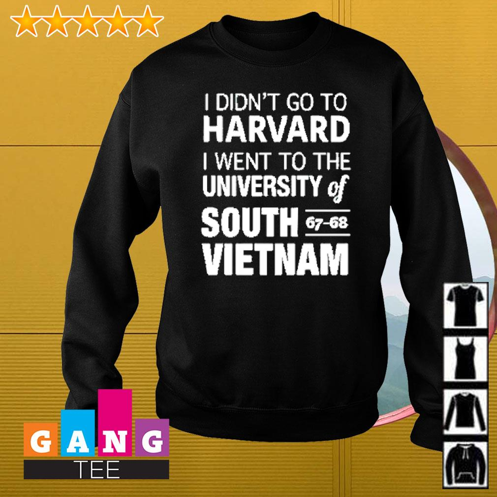 I didn't go to Harvard I went to the university of South 67-68 Vietnam Sweater