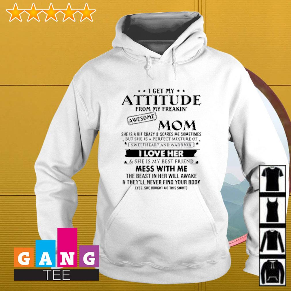 I get my attitude from my freakin awesome mom she is bit crazy shirt mothers day Hoodie
