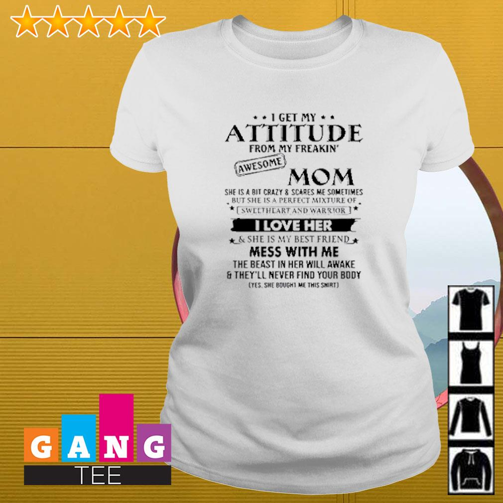 I get my attitude from my freakin awesome mom she is bit crazy shirt mothers day Ladies-tee
