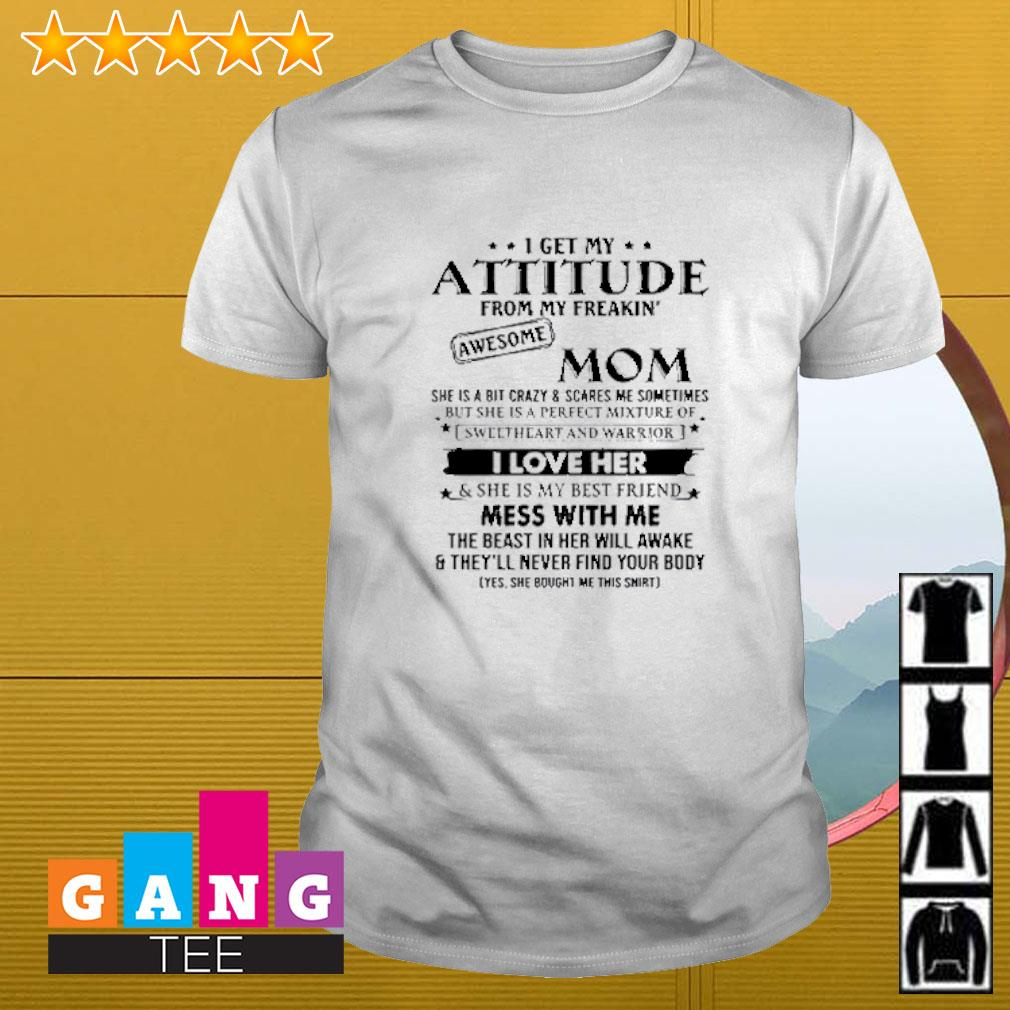 I get my attitude from my freakin awesome mom she is bit crazy shirt mothers day shirt