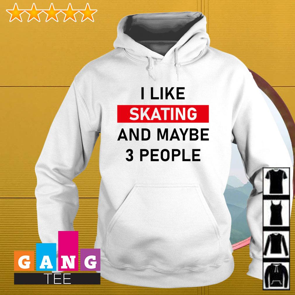 I like skating and maybe three people Hoodie