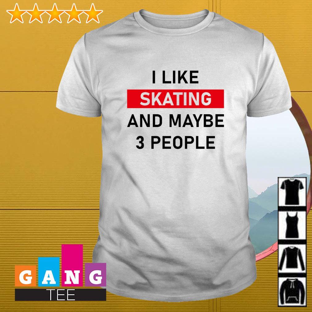I like skating and maybe three people shirt