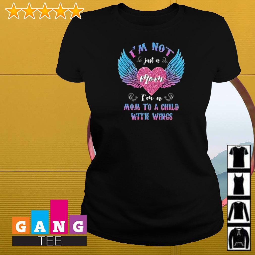 I'm not just a mom I'm a mom to a child with wings Ladies-tee