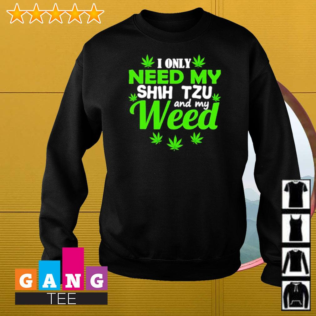 I only need my Shih Tzu and my weed Sweater