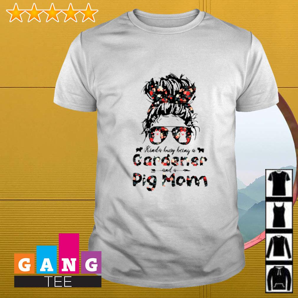 Kinda busy being a gardener and a pig mom floral shirt