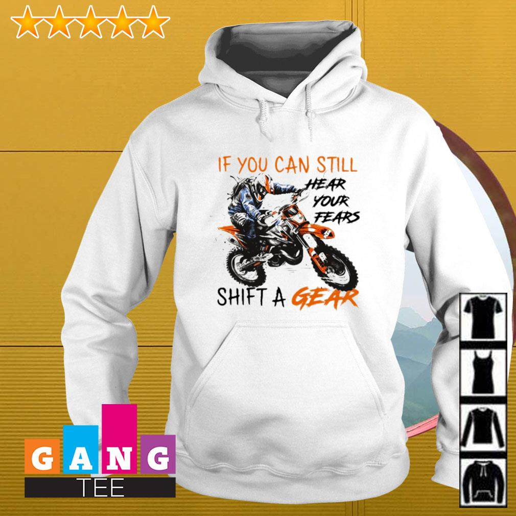 Motocross if you can still hear your fears shift a gear Hoodie