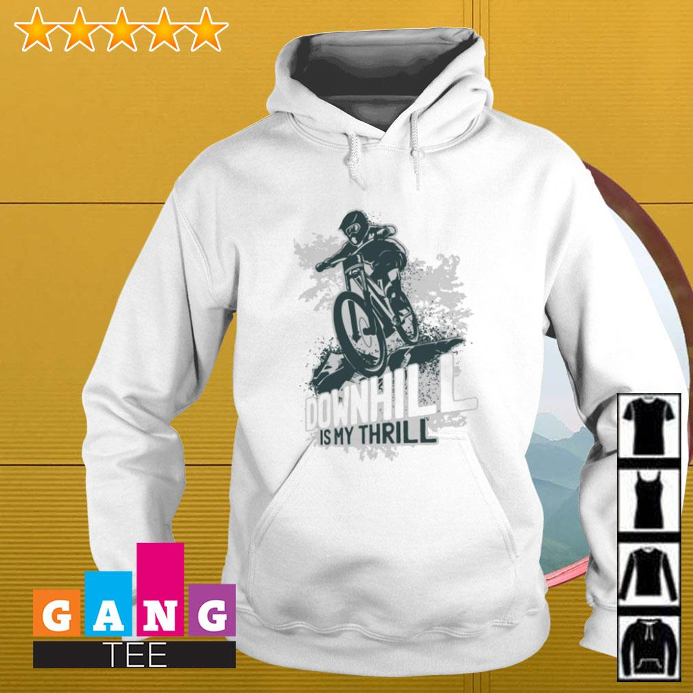 Mountain biking downhill is my thrill Hoodie