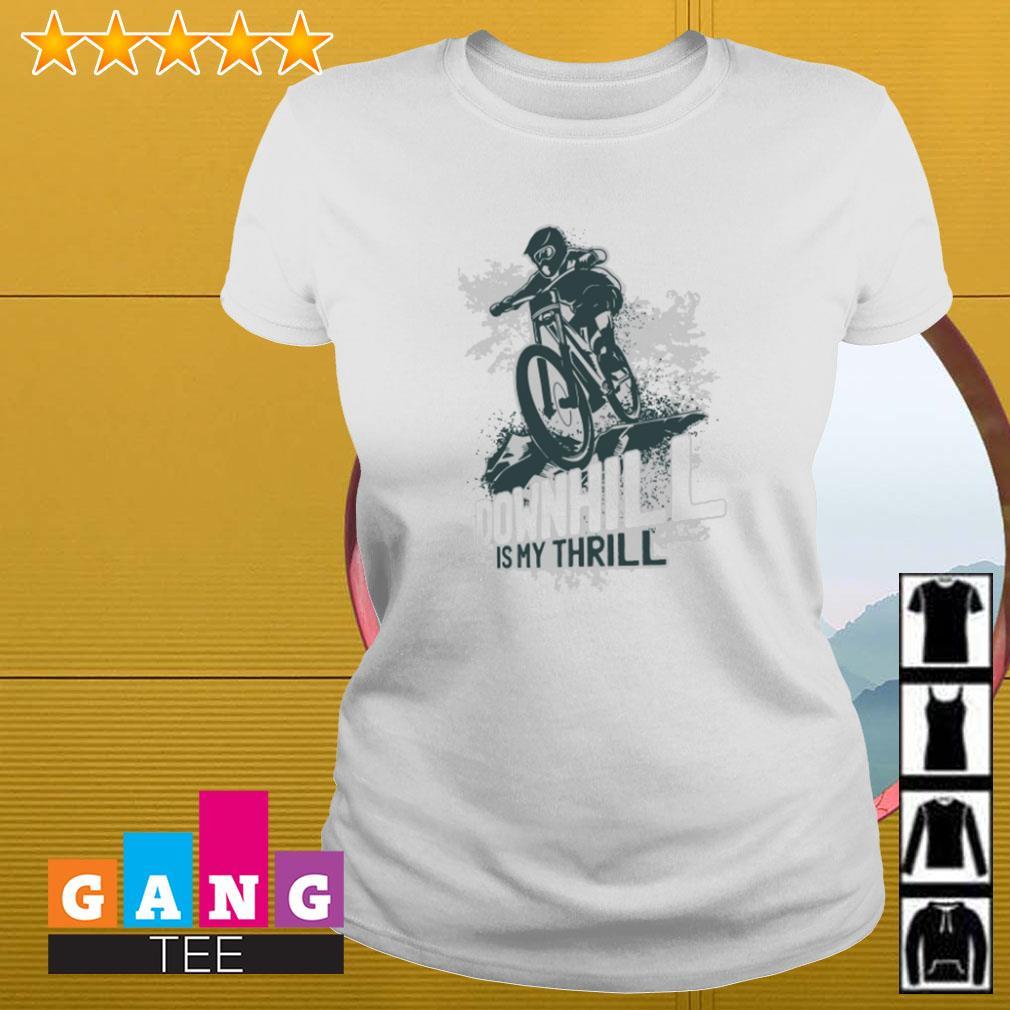 Mountain biking downhill is my thrill Ladies-tee