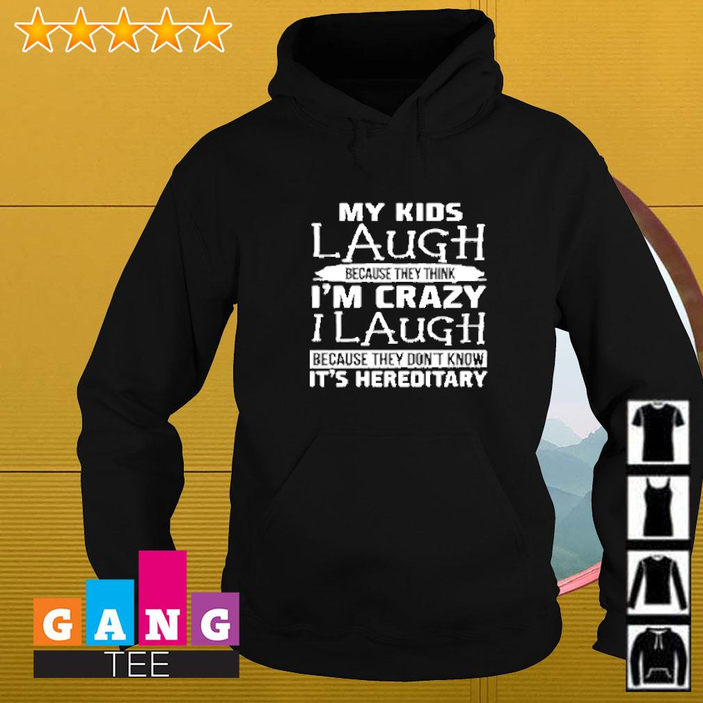 My kids laugh because they think i'm crazy i laugh because they don't know it's hereditary Hoodie