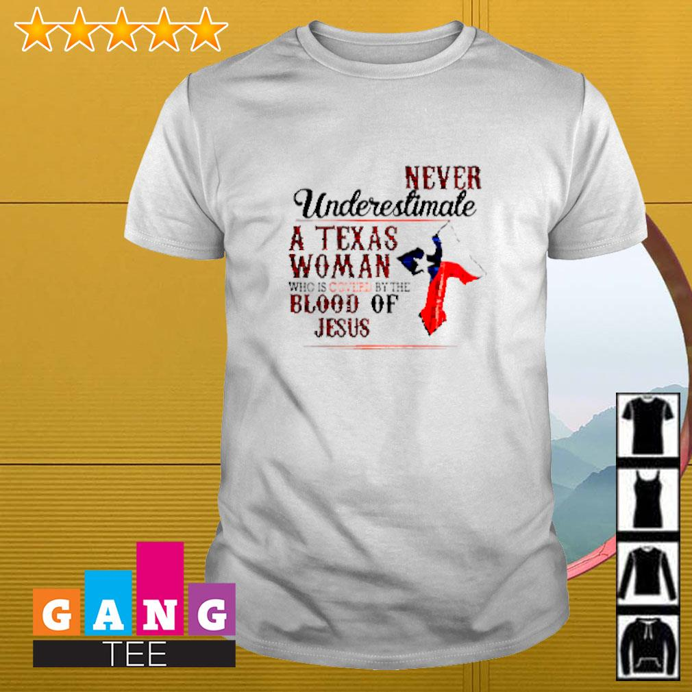 Never underestimate a Texas woman who is covered by blood of Jesus shirt
