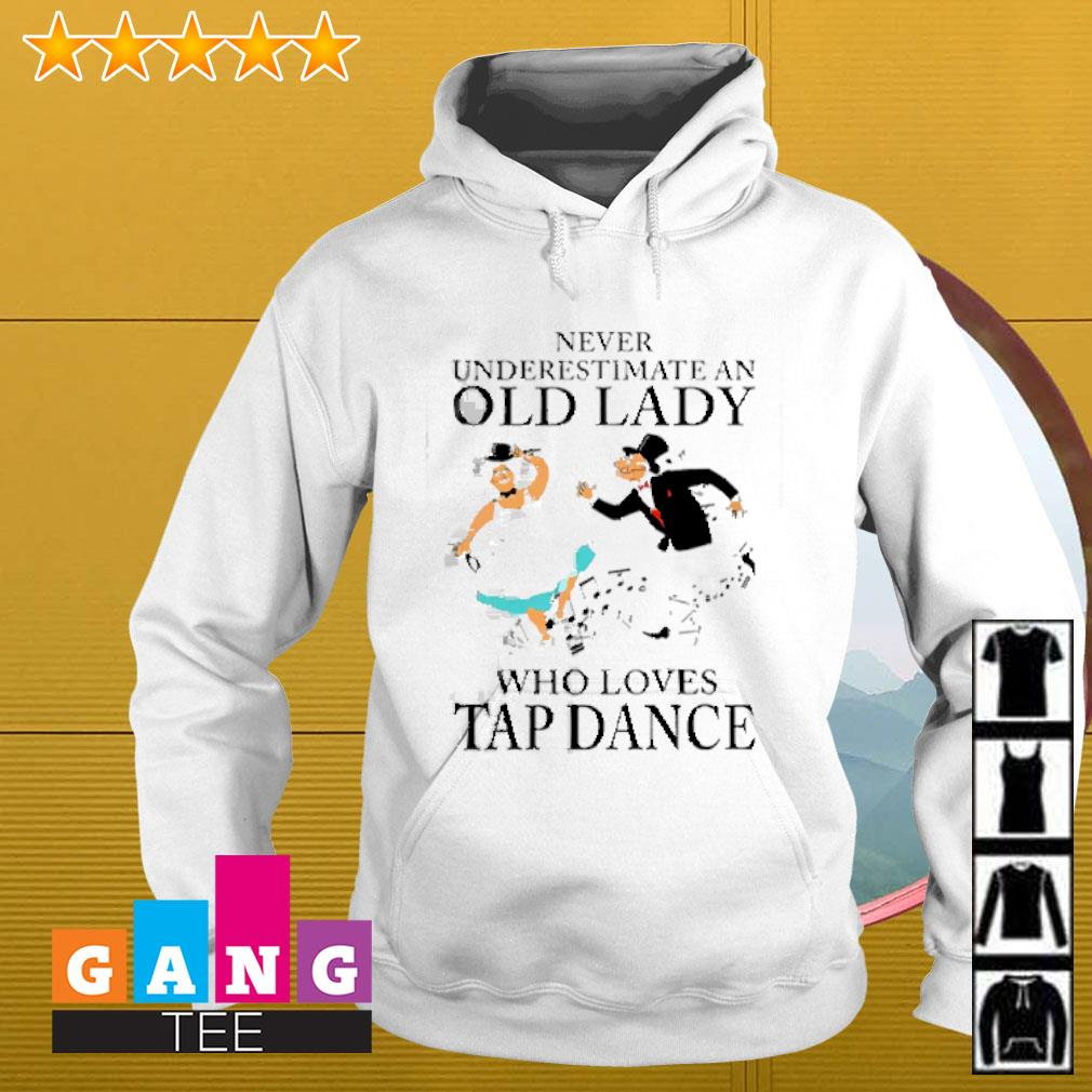 Never underestimate an old lady who loves tap dance Hoodie